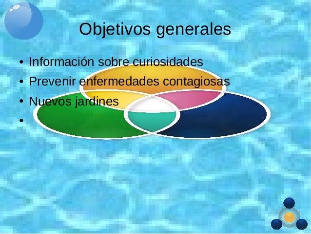 Objetivos generales ● Información sobre curiosidades ● Prevenir enfermedades contagiosas ● Nuevos jardines ●