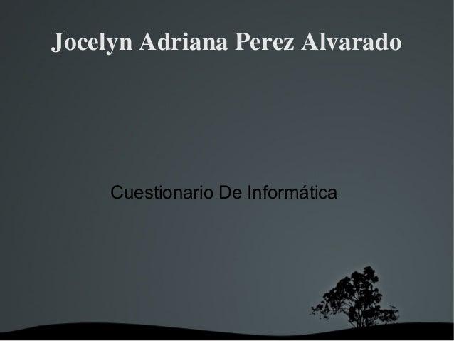 JocelynAdrianaPerezAlvarado Cuestionario De Informática