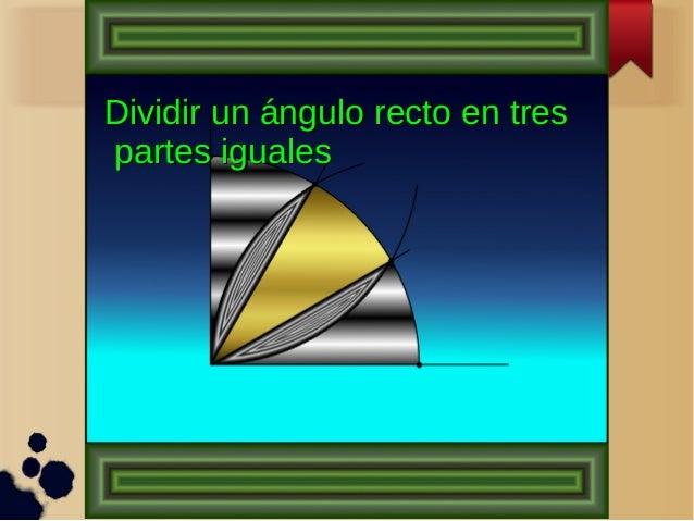 Dividir un ángulo recto en tresDividir un ángulo recto en tres partes igualespartes iguales