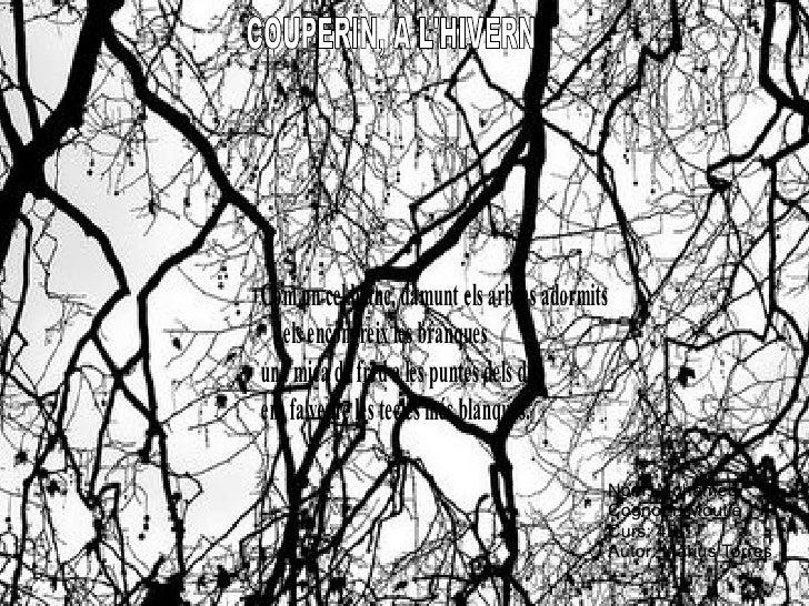 Com un cel blanc, damunt els arbres adormits   els encongreix les branquesuna mica de fred a les puntes dels ditsens fa ve...