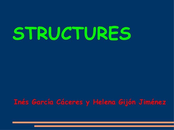 STRUCTURES Inés García Cáceres y Helena Gijón Jiménez
