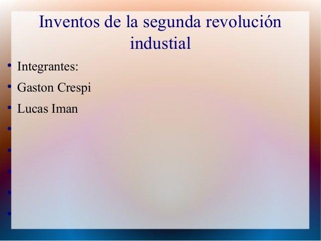 Inventos de la segunda revolución industial ● Integrantes: ● Gaston Crespi ● Lucas Iman ● ● ● ● ●