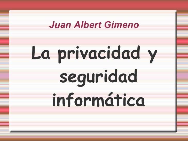 Juan Albert Gimeno <ul>La privacidad y seguridad informática </ul>