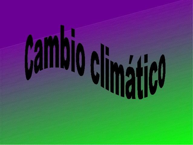El cambio climático es el gran reto ambiental ysocioeconómico del siglo XXI. Su impacto potencial esenorme, con prediccion...