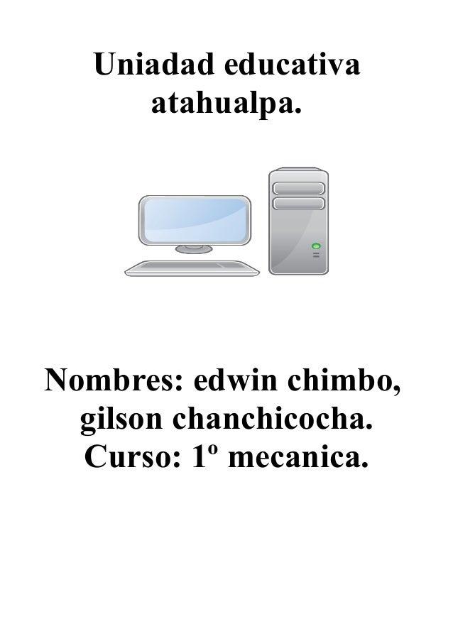 Uniadad educativa atahualpa. Nombres: edwin chimbo, gilson chanchicocha. Curso: 1º mecanica.