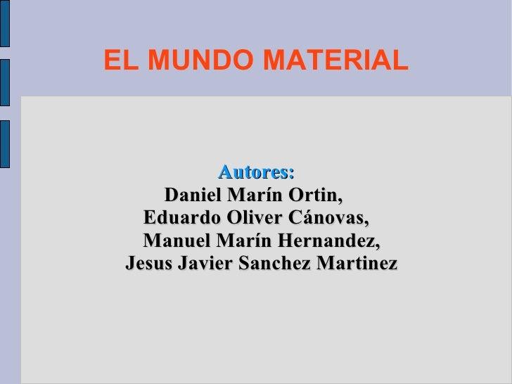 EL MUNDO MATERIAL Autores: Daniel Marín Ortin,  Eduardo Oliver Cánovas, Manuel Marín Hernandez, Jesus Javier Sanchez Marti...