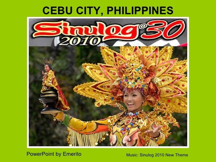 Music: Sinulog 2010 New Theme CEBU CITY, PHILIPPINES PowerPoint by Emerito