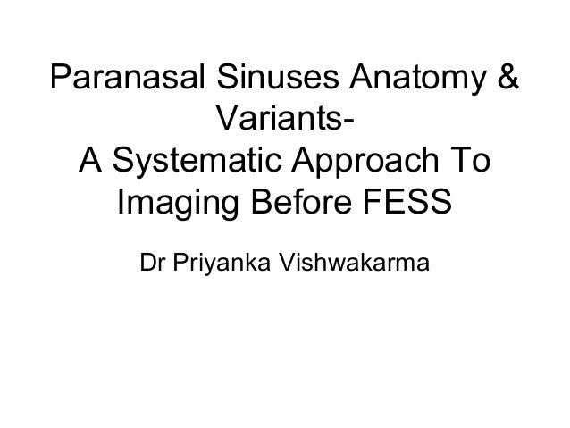 Paranasal Sinuses Anatomy & Variants- A Systematic Approach To Imaging Before FESS Dr Priyanka Vishwakarma