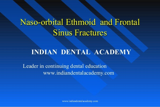 Naso-orbital Ethmoid and Frontal Sinus Fractures INDIAN DENTAL ACADEMY Leader in continuing dental education www.indianden...