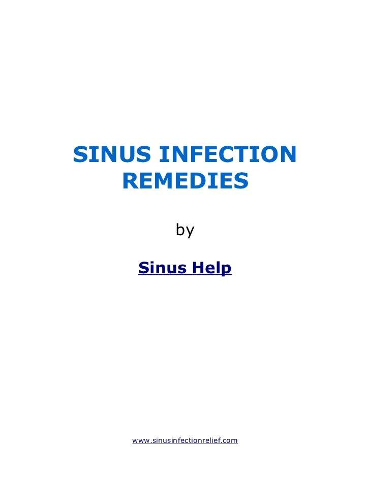 SINUS INFECTION   REMEDIES              by    Sinus Help   www.sinusinfectionrelief.com