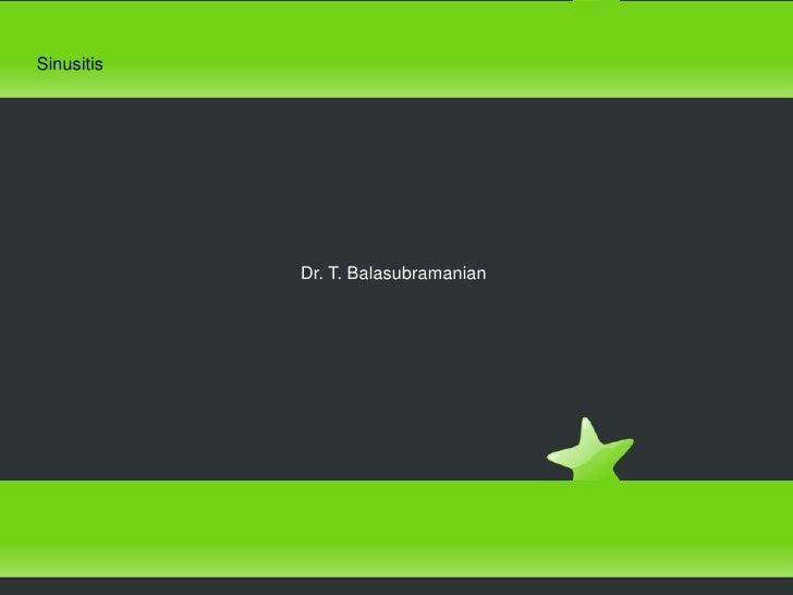 Sinusitis<br />Dr. T. Balasubramanian<br />