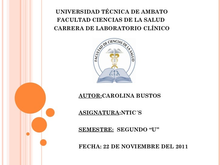 UNIVERSIDAD TÉCNICA DE AMBATO FACULTAD CIENCIAS DE LA SALUD  CARRERA DE LABORATORIO CLÍNICO AUTOR: CAROLINA BUSTOS ASIGNAT...