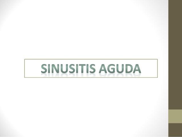 Definición  • La sinusitis aguda es una infección localizada en la mucosa de  uno o más senos paranasales de duración meno...