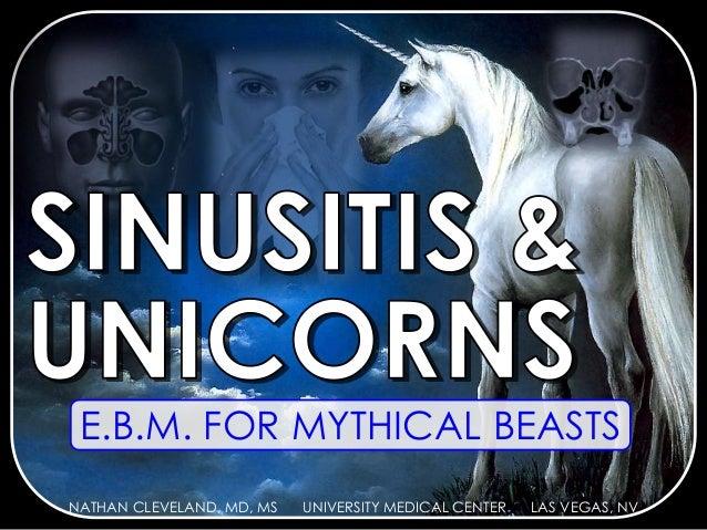 E.B.M. FOR MYTHICAL BEASTS NATHAN CLEVELAND, MD, MS UNIVERSITY MEDICAL CENTER LAS VEGAS, NV