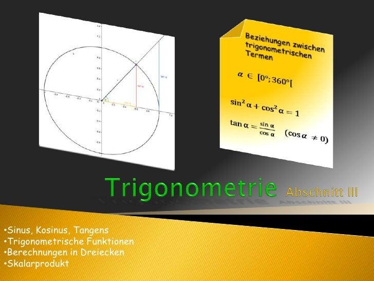 TrigonometrieAbschnitt III<br /><ul><li>Sinus, Kosinus, Tangens