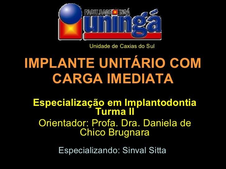 IMPLANTE UNITÁRIO COM CARGA IMEDIATA Especialização em Implantodontia Turma II Orientador: Profa. Dra. Daniela de Chico Br...