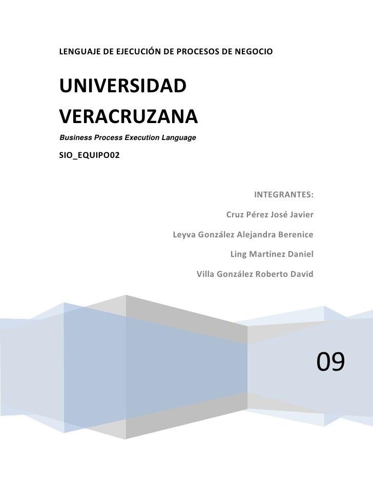 LENGUAJE DE EJECUCIÓN DE PROCESOS DE NEGOCIO2009UNIVERSIDAD VERACRUZANABusiness Process Execution LanguageSIO_EQUIPO02INTE...