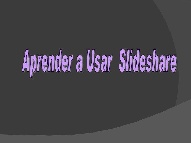 S I O2009  T3  Aprender A  Usar  Slideshare Slide 2