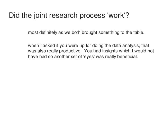 Did the joint research process 'work'?  most definitely as we both brought something to the table.  when I asked if you we...