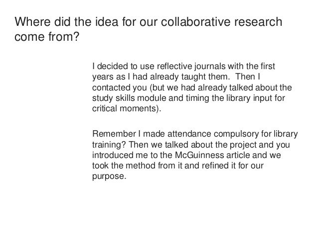 Where did the idea for our collaborative research  come from?  I decided to use reflective journals with the first  years ...