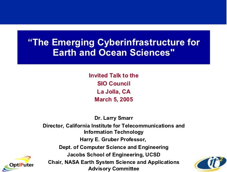 """"""" The Emerging Cyberinfrastructure for Earth and Ocean Sciences"""" Invited Talk to the SIO Council La Jolla, CA March 5..."""