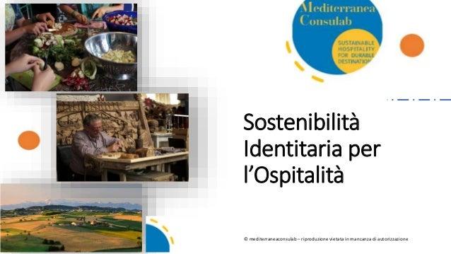 Sostenibilità Identitaria per l'Ospitalità © mediterraneaconsulab – riproduzione vietata in mancanza di autorizzazione
