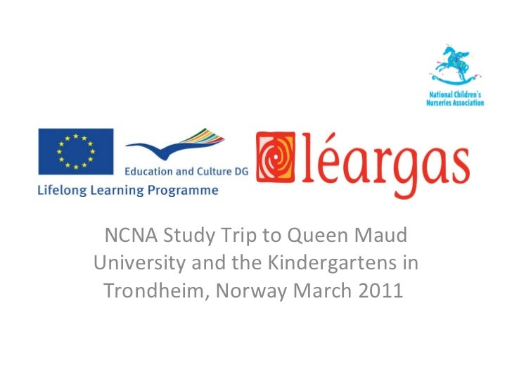 NCNA Study Trip to Queen Maud University and the Kindergartens in Trondheim, Norway March 2011