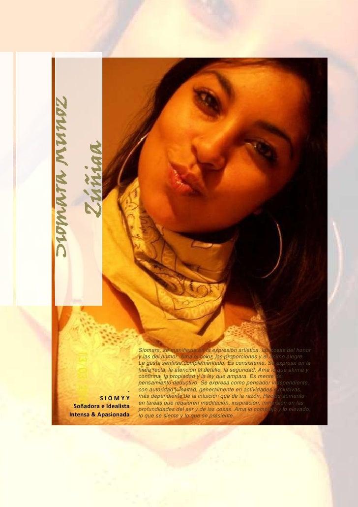 .- Siomara Muñoz ZúñigaSiomara, se manifiesta en la expresión artística, las cosas del honor y las del humor. Ama el color...