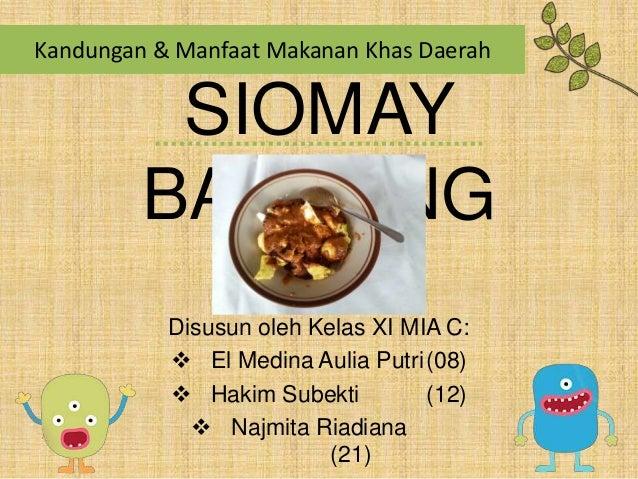 Kandungan & Manfaat Makanan Khas Daerah SIOMAY BANDUNG Disusun oleh Kelas XI MIA C:  El Medina Aulia Putri(08)  Hakim Su...