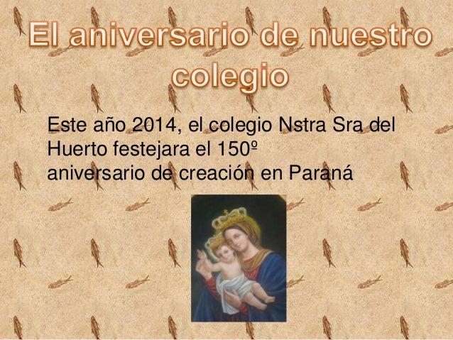 Este año 2014, el colegio Nstra Sra del Huerto festejara el 150º aniversario de creación en Paraná