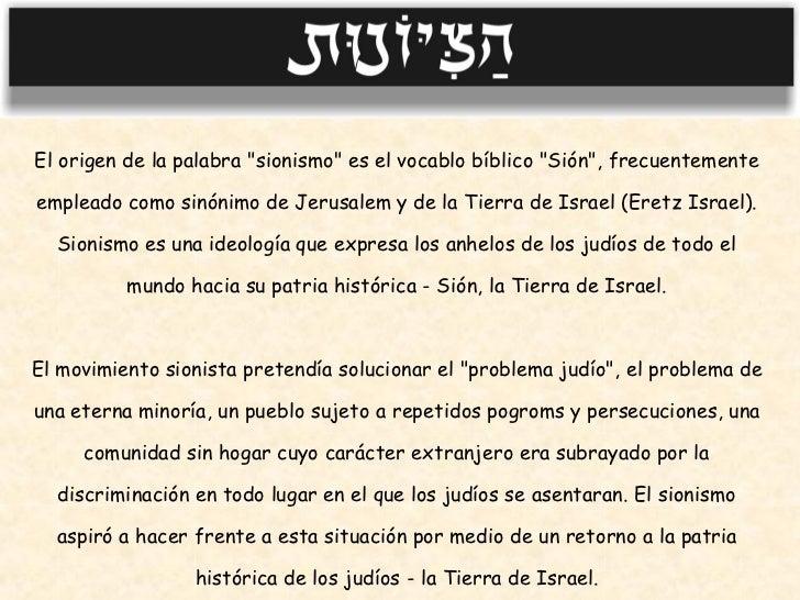 """El origen de la palabra """"sionismo"""" es el vocablo bíblico """"Sión"""", frecuentemente empleado como sinónimo..."""