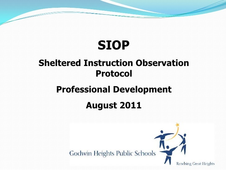 SIOPSheltered Instruction Observation            Protocol   Professional Development          August 2011