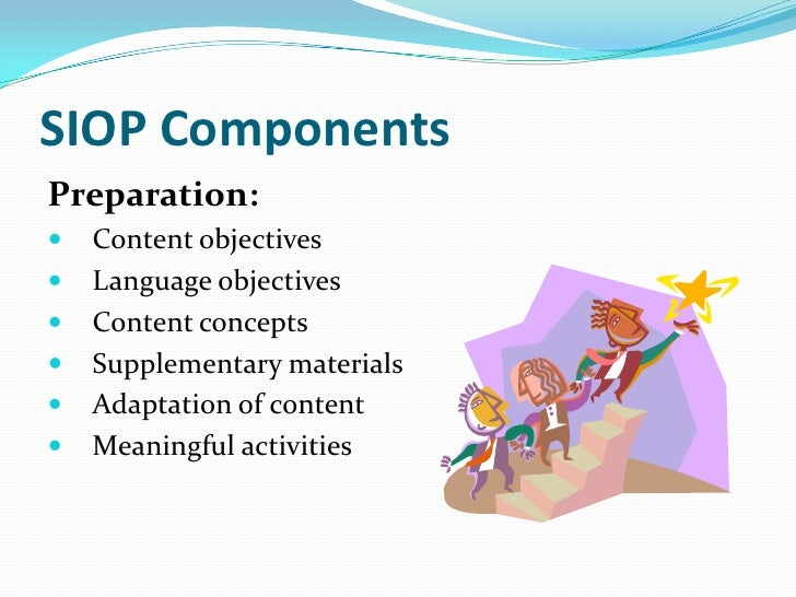 SIOP ComponentsBuilding Background: Concepts explicitly linked to students' background  experiences Links explicitly mad...