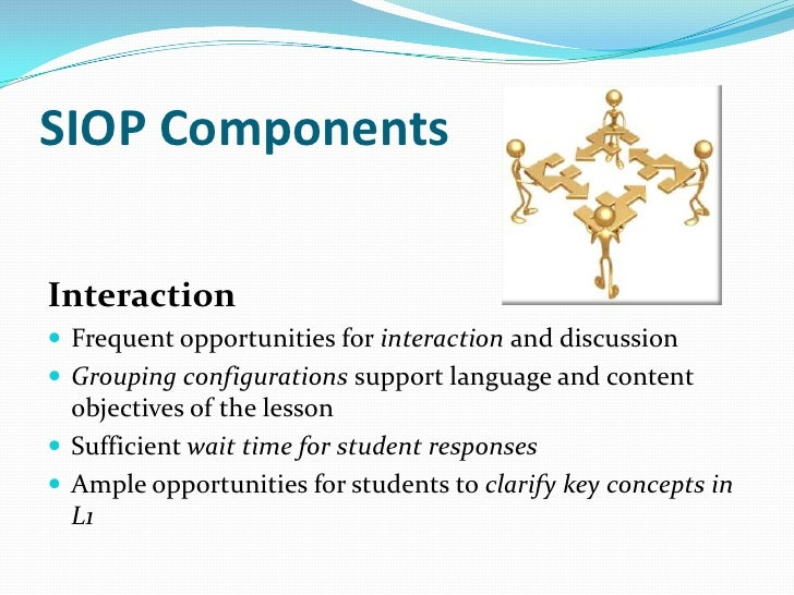 SIOP ComponentsPractice/Application Hands-on materials and/or manipulatives Activities provided for students to apply co...