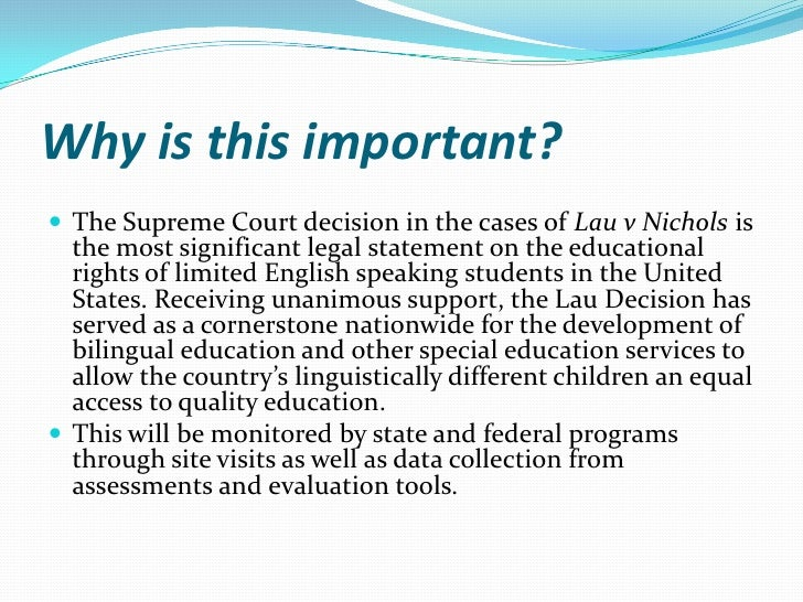 Why is this important? The Supreme Court decision in the cases of Lau v Nichols is  the most significant legal statement ...