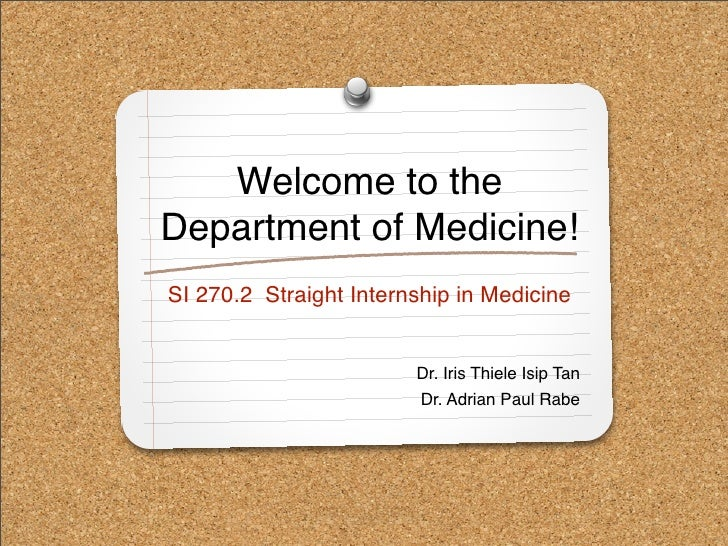 Welcome to the Department of Medicine! SI 270.2 Straight Internship in Medicine                           Dr. Iris Thiele ...