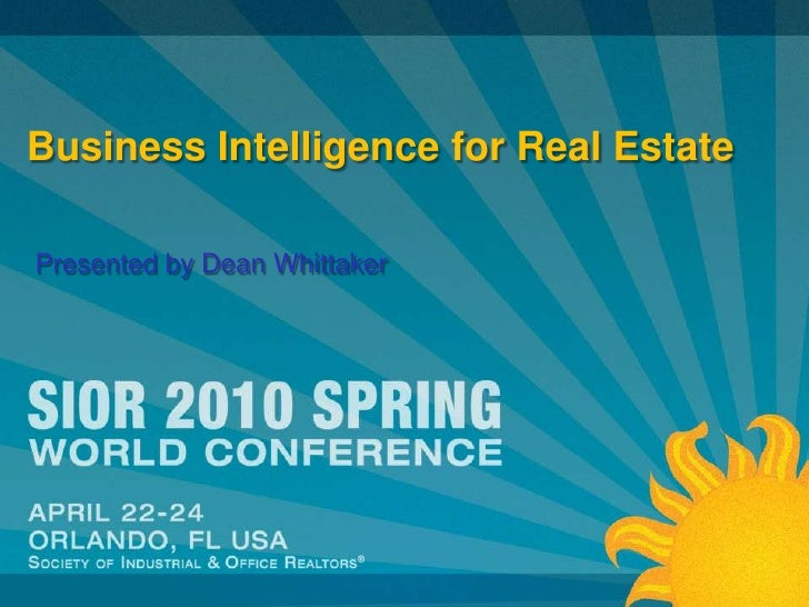 Business Intelligence for Real Estate<br />Presented by Dean Whittaker <br />