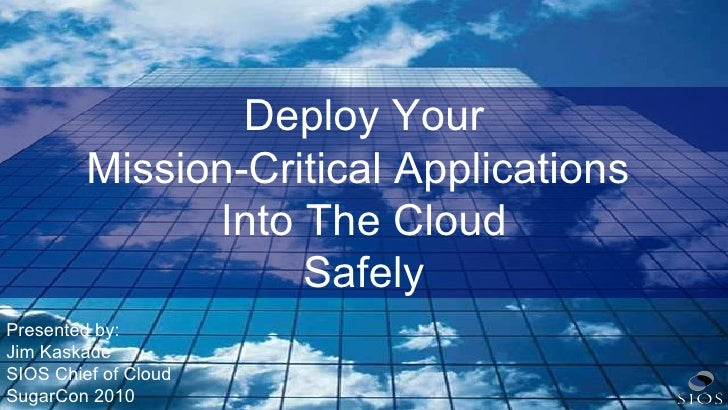 © 2010 SIOS Technology Deploy Your Mission-Critical Applications  Into The Cloud Safely Presented by: Jim Kaskade SIOS Chi...