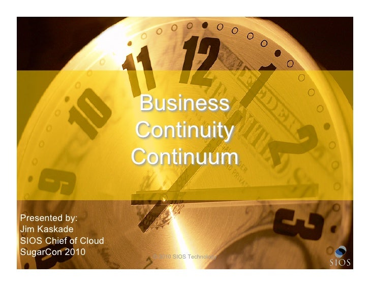 Business                       Continuity                       Continuum  Presented by: Jim Kaskade SIOS Chief of Cloud S...