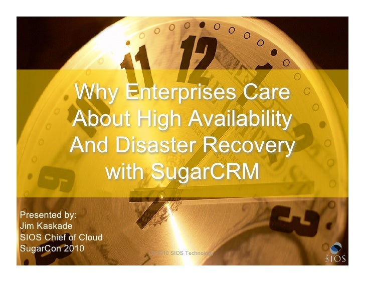 Why Enterprises Care            About High Availability            And Disaster Recovery               with SugarCRM Prese...