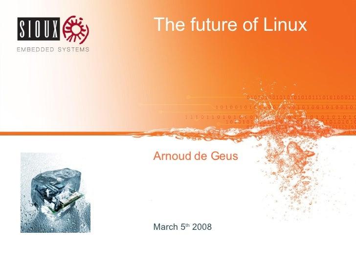 The future of Linux Arnoud de Geus March 5 th  2008