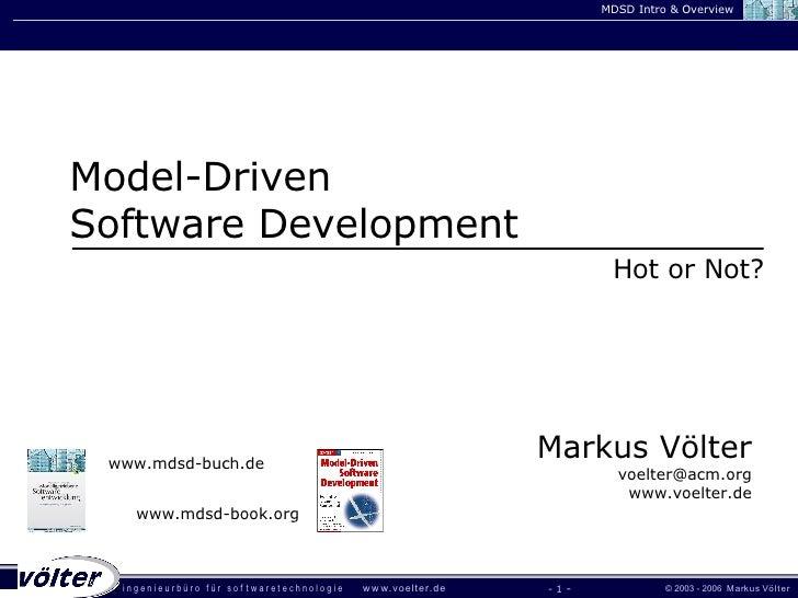 -   - Markus Völter [email_address] www.voelter.de Model-Driven Software Development Hot or Not? www.mdsd-buch.de www.mdsd...