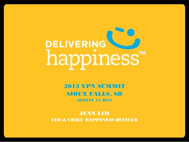 2013 YPN SUMMIT SIOUX FALLS, SD AUGUST 14 2013 JENN LIM CEO & CHIEF HAPPINESS OFFICER