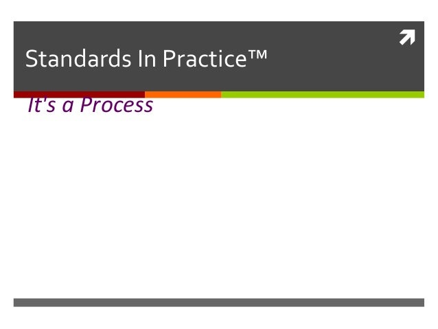  Standards In Practice™ It's a Process
