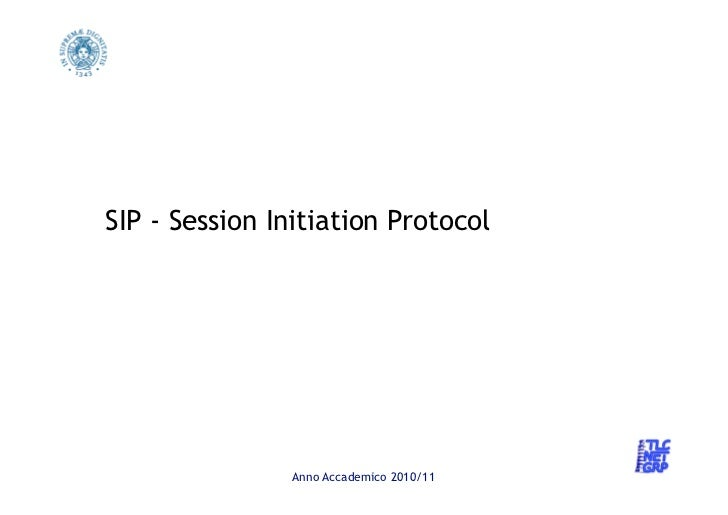 SIP - Session Initiation Protocol                       Anno Accademico 2010/11VoIP                                       ...