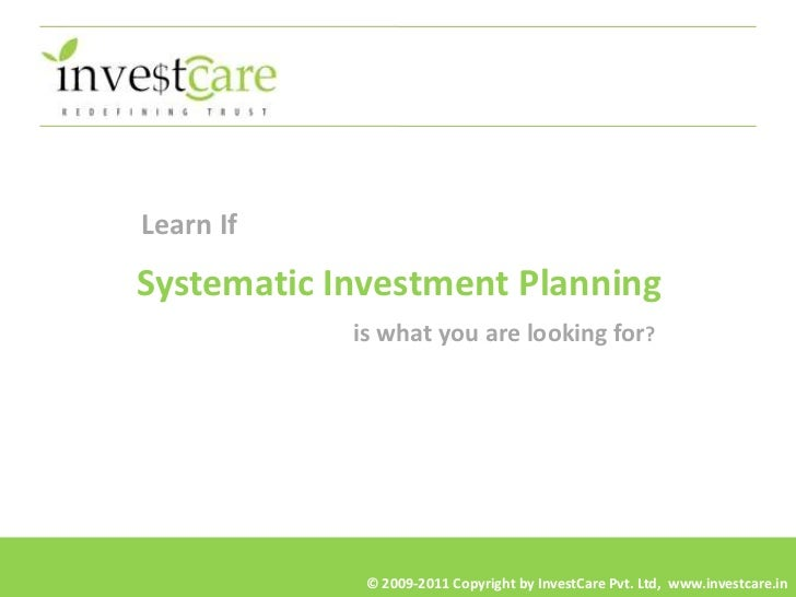 Learn IfSystematic Investment Planning            is what you are looking for?             © 2009-2011 Copyright by Invest...