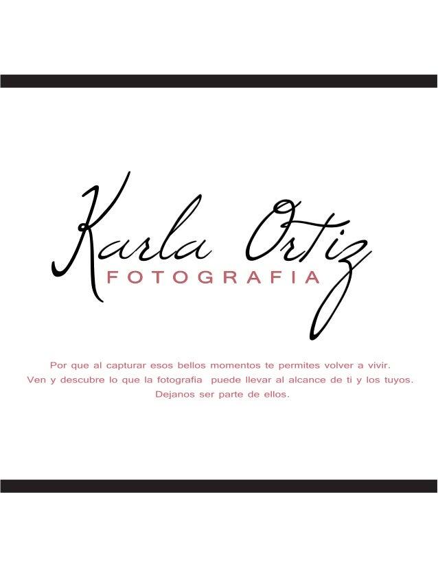 Karla Ortiz               FOTO G R A FI A    Por que al capturar esos bellos momentos te permites volver a vivir.Ven y des...