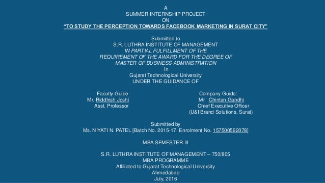 "A SUMMER INTERNSHIP PROJECT ON ""TO STUDY THE PERCEPTION TOWARDS FACEBOOK MARKETING IN SURAT CITY"" Submitted to S.R. LUTHRA..."