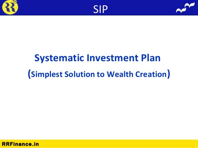 sip - systematic investment plan essay Systematic investment plan (sip) is a mode of investment in mutual finds check sip full form how does sip work benefits tax saver sip invest online stepping into the whole new world of mutual funds, the biggest challenge one faces is to how to start investing in mutual funds.