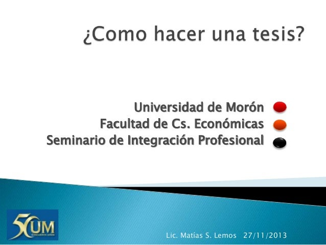 Universidad de Morón Facultad de Cs. Económicas Seminario de Integración Profesional  Lic. Matías S. Lemos 27/11/2013